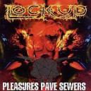Lock Up - Pleasures Pave Sewers