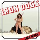 Iron Dogs - Cold Bitch